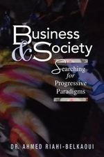Business and Society : Searching for Progressive Paradigms - Dr Ahmed Riahi-Belkaoui