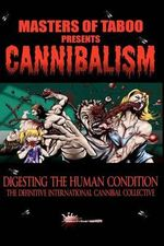 Masters of Taboo : Cannibalism, Digesting the Human Condition: The Definitive International Cannibal Collective - Stephen Biro