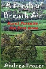 A Fresh of Breath Air : Rural Pursuits - The First Move - Andrea Frazer