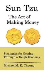 Sun Tzu the Art of Making Money : Passing On Your Assets And Your Values Legally And... - MR Michael M K Cheung
