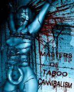 Masters of Taboo : Cannibalism: Limited Edition, Digesting the Human Condition - Stephen Biro