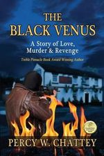 The Black Venus : A Story of Love, Murder & Revenge - Percy W Chattey