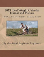 2013 Ideal Weight Calendar Journal and Planner - Ideal Weight Engineer