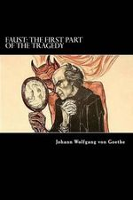 Faust : The First Part of the Tragedy - Johann Wolfgang Von Goethe