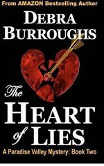 The Heart of Lies : A Paradise Valley Mystery: Book Two - Debra Burroughs