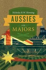 Aussies in the Majors - Nicholas R W Henning