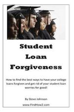 Student Loan Forgiveness : Don't Pay Off Student Loans... Get Them Forgiven Instead! - Steve Johnson