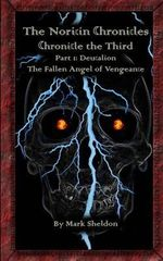 Deucalion : The Fallen Angel of Vengeance: The Noricin Chronicles: Chronicle the Third Part 1 - Mark Sheldon