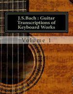 J.S.Bach : Guitar Transcriptions of Keyboard Works - MR Chris D Saunders