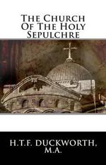 The Church of the Holy Sepulchre - H T F Duckworth M a