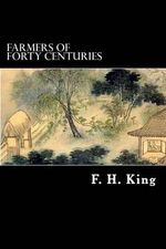 Farmers of Forty Centuries - F H King