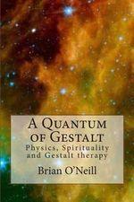 A Quantum of Gestalt - President Brian O'Neill