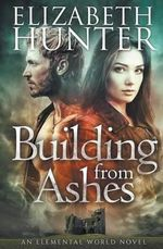 Building from Ashes : Elemental World Book One - Elizabeth Hunter