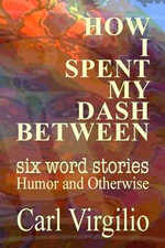 How I Spent My Dash Between - Carl Virgilio