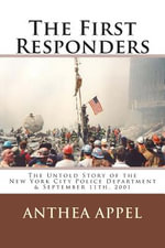 The First Responders : The Untold Story of the New York City Police Department & September 11th, 2001 - Anthea Appel