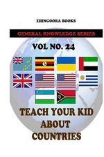 Teach Your Kids about Countries [Vol 24] - Zhingoora Books