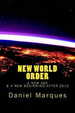 New World Order : A New Age and a New Beginning After 2012 - Daniel Marques