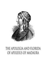 The Apologia and Florida of Apuleius of Madaura : Studies in Macroeconomic History - Lucius Apuleius