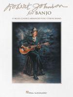 Robert Johnson for Banjo : 15 Blues Classics Arranged for 5-String Banjo