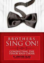 Brothers, Sing on! : Conducting the Tenor-Bass Choir - Jonathan Palant