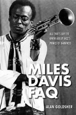 Miles Davis FAQ : All That's Left to Know about Jazz's Prince of Darkness - Alan Goldsher