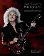 Brian May's Red Special : The Story of the Home-Made Guitar That Rocked Queen and the World - Professor Brian May