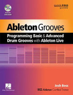 Ableton Grooves : Programming Basic and Advanced Drum Grooves with Ableton Live - Josh Bess