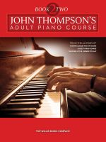 John Thompson's Adult Piano Course - Book 2 : Book 2/Later Elementary to Early Intermediate Level - John Thompson