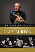 Learning to Listen : The Jazz Journey of Gary Burton: An Autobiography - Gary Burton