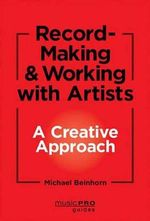Record-Making and Working with Artists : A Creative Approach - Michael Beinhorn