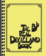 The Real Dixieland Book : B-Flat Instruments - Hal Leonard Publishing Corporation