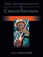 The Spirituality of Carlos Santana : Spirituality (Backbeat) - Nicholas Nigro