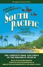 South Pacific : The Complete Book and Lyrics of the Broadway Musical - Oscar Hammerstein