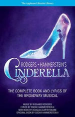 Rodgers and Hammerstein's Cinderella : The Complete Book and Lyrics of the Broadway Musical - Oscar Hammerstein
