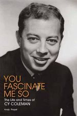 You Fascinate Me So : The Life and Times of Cy Coleman - Andy Propst