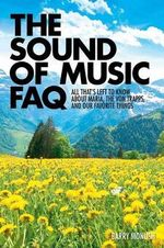 Sound of Music FAQ Bam Bk : All That's Left to Know About Maria, the Von Trapps, and Our Favourite Things - Barry Monush
