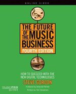 Future of the Music Business : How to Succeed with the New Digital Technologies - Steve Gordon
