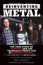 Reinventing Metal : The True Story of Pantera and the Tragically Short Life of Dimebag Darrell - Neil Daniels