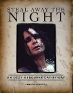 Steal Away the Night : An Ozzy Osbourne Day-by-Day - Martin Popoff