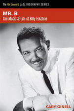 Mr. B : The Music and Life of Billy Eckstine - Cary Ginell
