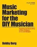 Borg Bobby Music Marketing for the DIY Musician Paperback Bam Book : Creating and Executing a Plan of Attack on a Low Budget - Bobby Borg