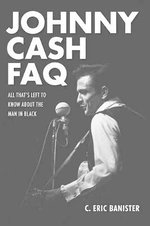 Johnny Cash FAQ : All That's Left to Know About the Man in Black - C. Eric Banister