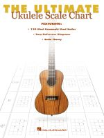 The Ultimate Ukulele Scale Chart - Hal Leonard Publishing Corporation