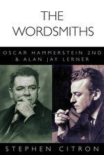 Wordsmiths : Oscar Hammerstein the 2nd and Alan Jay Lerner - Stephen Citron