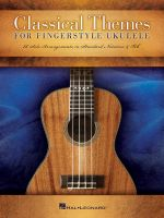 Classical Themes for Fingerstyle Ukulele : 15 Solo Arrangements in Standard Notation & Tab - Hal Leonard Publishing Corporation