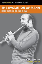 The Evolution of Mann : Herbie Mann and the Flute in Jazz - Cary Ginell