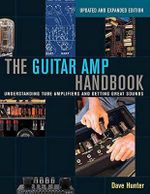 Guitar AMP Handbook : Understanding Tube Amplifiers and Getting Great Sounds - Dave Hunter