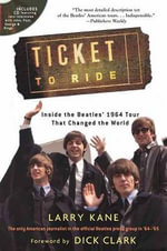 Kane Larry Ticket to Ride Inside the Beatles 1964 Tour Bam Bk : Inside the Beatles' 1964 Tour That Changed the World - Larry Kane