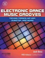 Electronic Dance Music Grooves : Techno, Trance, Hip-Hop, Dubstep, and More! - Josh Bess