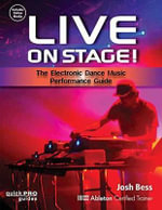 Live on Stage! : The Electronic Dance Music Performance Guide - Josh Bess